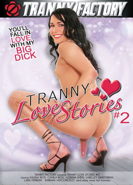 Tranny Love Stories 2 (2013) - TS Kalena Rios, Camila Rios, Lorena Smith
